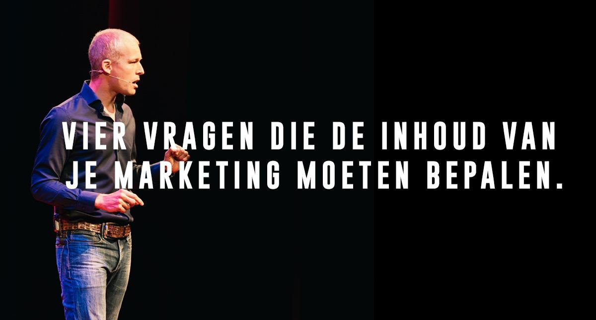 Vier vragen die de inhoud van je marketing zouden moeten bepalen.